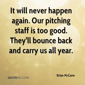 Brian McCann - It will never happen again. Our pitching staff is too good. They'll bounce back and carry us all year.