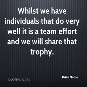 Whilst we have individuals that do very well it is a team effort and we will share that trophy.