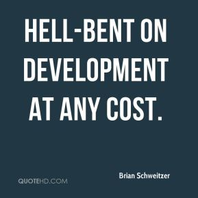 hell-bent on development at any cost.