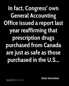 Brian Schweitzer - In fact, Congress' own General Accounting Office issued a report last year reaffirming that prescription drugs purchased from Canada are just as safe as those purchased in the U.S..