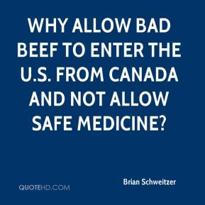 Brian Schweitzer - Why allow bad beef to enter the U.S. from Canada and not allow safe medicine?
