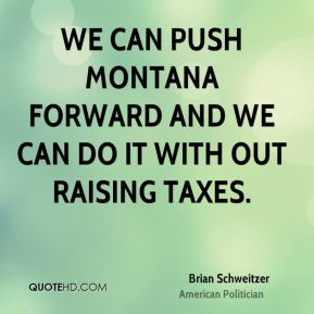 Brian Schweitzer - We can push Montana forward and we can do it with out raising taxes.