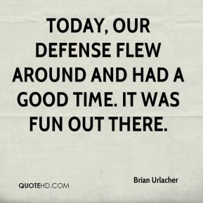 Brian Urlacher - Today, our defense flew around and had a good time. It was fun out there.
