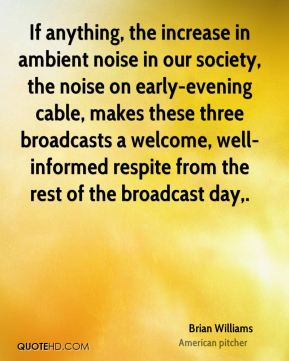 If anything, the increase in ambient noise in our society, the noise on early-evening cable, makes these three broadcasts a welcome, well-informed respite from the rest of the broadcast day.