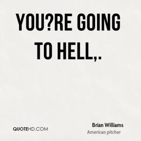 You?re going to hell.