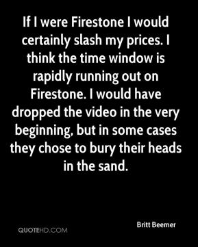 If I were Firestone I would certainly slash my prices. I think the time window is rapidly running out on Firestone. I would have dropped the video in the very beginning, but in some cases they chose to bury their heads in the sand.