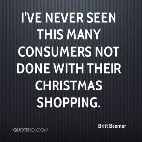 I've never seen this many consumers not done with their Christmas shopping.