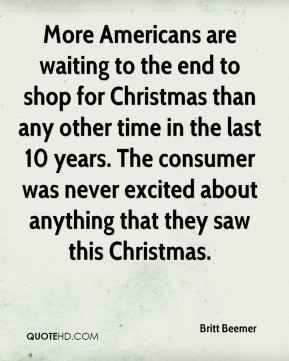 More Americans are waiting to the end to shop for Christmas than any other time in the last 10 years. The consumer was never excited about anything that they saw this Christmas.