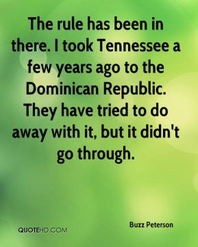 Buzz Peterson - The rule has been in there. I took Tennessee a few years ago to the Dominican Republic. They have tried to do away with it, but it didn't go through.