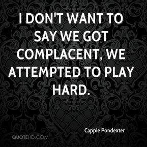 Cappie Pondexter - I don't want to say we got complacent, We attempted to play hard.