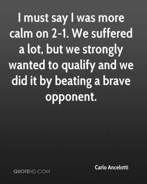 I must say I was more calm on 2-1. We suffered a lot, but we strongly wanted to qualify and we did it by beating a brave opponent.