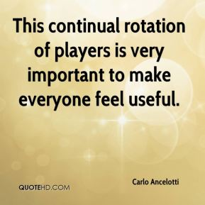 Carlo Ancelotti - This continual rotation of players is very important to make everyone feel useful.