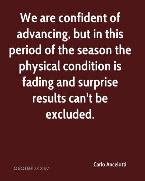 We are confident of advancing, but in this period of the season the physical condition is fading and surprise results can't be excluded.