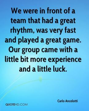 We were in front of a team that had a great rhythm, was very fast and played a great game. Our group came with a little bit more experience and a little luck.