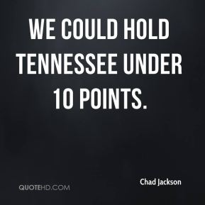 We could hold Tennessee under 10 points.