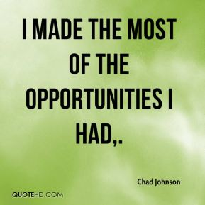 I made the most of the opportunities I had.