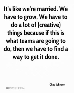 It's like we're married. We have to grow. We have to do a lot of (creative) things because if this is what teams are going to do, then we have to find a way to get it done.