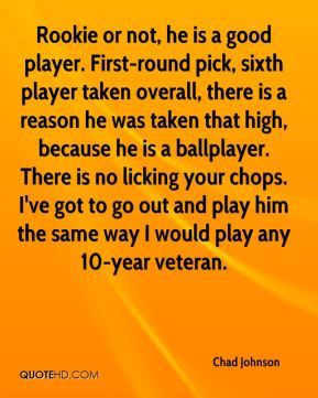 Rookie or not, he is a good player. First-round pick, sixth player taken overall, there is a reason he was taken that high, because he is a ballplayer. There is no licking your chops. I've got to go out and play him the same way I would play any 10-year veteran.