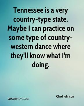 Tennessee is a very country-type state. Maybe I can practice on some type of country-western dance where they'll know what I'm doing.