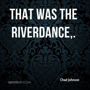 That was the Riverdance.