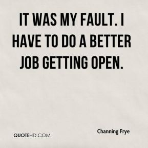 It was my fault. I have to do a better job getting open.