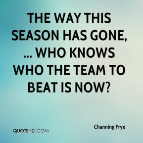The way this season has gone, ... who knows who the team to beat is now?