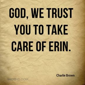 God, we trust you to take care of Erin.