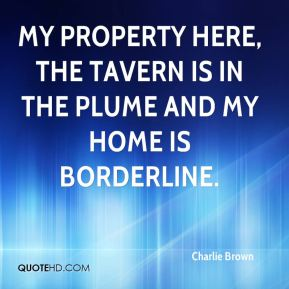 My property here, the tavern is in the plume and my home is borderline.