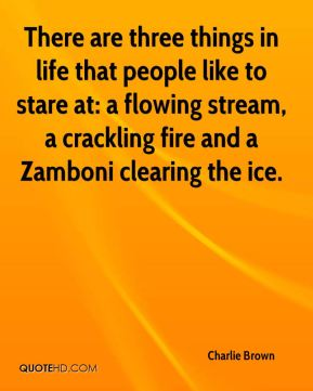 There are three things in life that people like to stare at: a flowing stream, a crackling fire and a Zamboni clearing the ice.