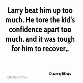 Chauncey Billups - Larry beat him up too much. He tore the kid's confidence apart too much, and it was tough for him to recover.