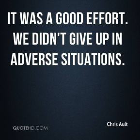 It was a good effort. We didn't give up in adverse situations.