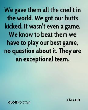 Chris Ault - We gave them all the credit in the world. We got our butts kicked. It wasn't even a game. We know to beat them we have to play our best game, no question about it. They are an exceptional team.