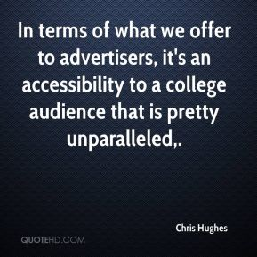 Chris Hughes - In terms of what we offer to advertisers, it's an accessibility to a college audience that is pretty unparalleled.