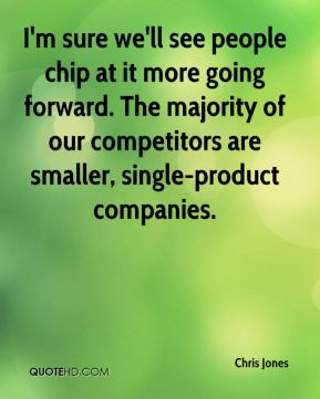 I'm sure we'll see people chip at it more going forward. The majority of our competitors are smaller, single-product companies.