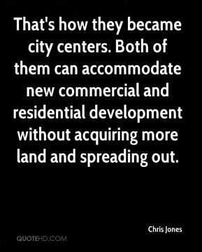 That's how they became city centers. Both of them can accommodate new commercial and residential development without acquiring more land and spreading out.