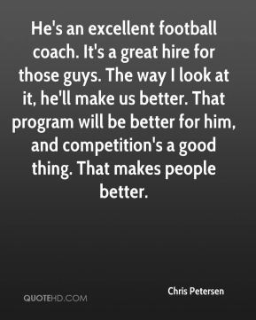 Chris Petersen - He's an excellent football coach. It's a great hire for those guys. The way I look at it, he'll make us better. That program will be better for him, and competition's a good thing. That makes people better.