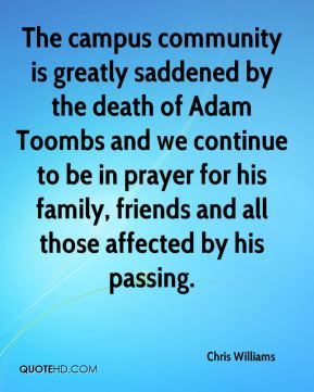 Chris Williams - The campus community is greatly saddened by the death of Adam Toombs and we continue to be in prayer for his family, friends and all those affected by his passing.