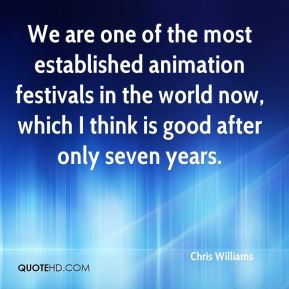 Chris Williams - We are one of the most established animation festivals in the world now, which I think is good after only seven years.