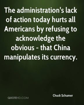 Chuck Schumer - The administration's lack of action today hurts all Americans by refusing to acknowledge the obvious - that China manipulates its currency.