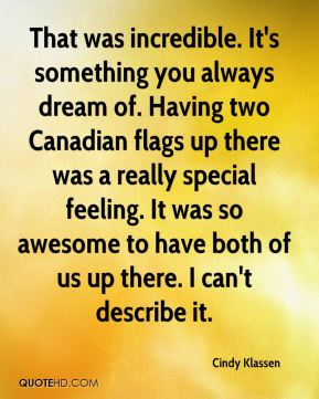 Cindy Klassen - That was incredible. It's something you always dream of. Having two Canadian flags up there was a really special feeling. It was so awesome to have both of us up there. I can't describe it.