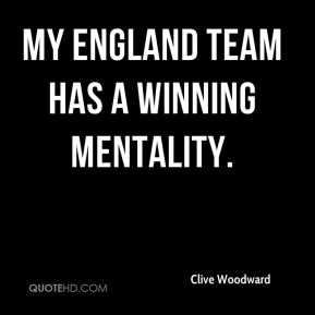 Clive Woodward - My England team has a winning mentality.