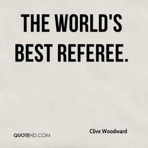 Clive Woodward - the world's best referee.