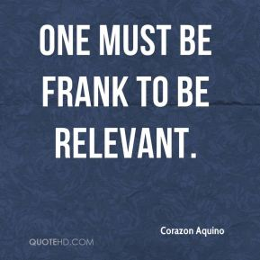 One must be frank to be relevant.