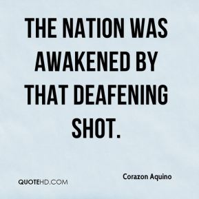 Corazon Aquino - The nation was awakened by that deafening shot.