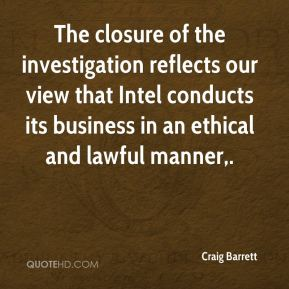 The closure of the investigation reflects our view that Intel conducts its business in an ethical and lawful manner.
