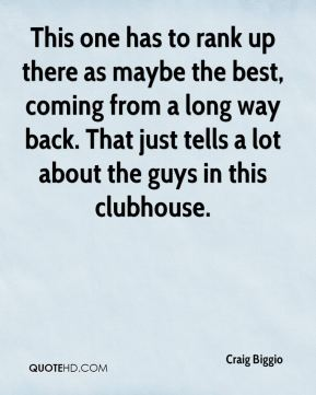 Craig Biggio - This one has to rank up there as maybe the best, coming from a long way back. That just tells a lot about the guys in this clubhouse.