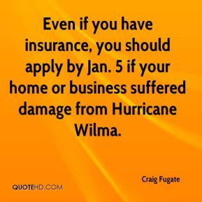 Even if you have insurance, you should apply by Jan. 5 if your home or business suffered damage from Hurricane Wilma.