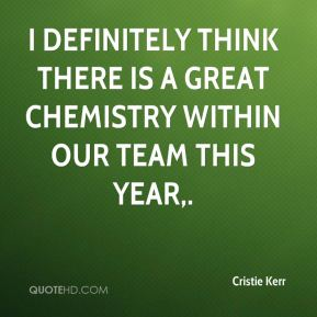 Cristie Kerr - I definitely think there is a great chemistry within our team this year.