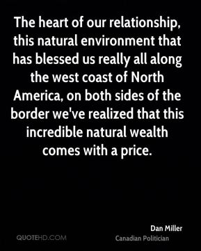 Dan Miller - The heart of our relationship, this natural environment that has blessed us really all along the west coast of North America, on both sides of the border we've realized that this incredible natural wealth comes with a price.