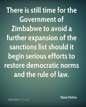 Dana Perino - There is still time for the Government of Zimbabwe to avoid a further expansion of the sanctions list should it begin serious efforts to restore democratic norms and the rule of law.